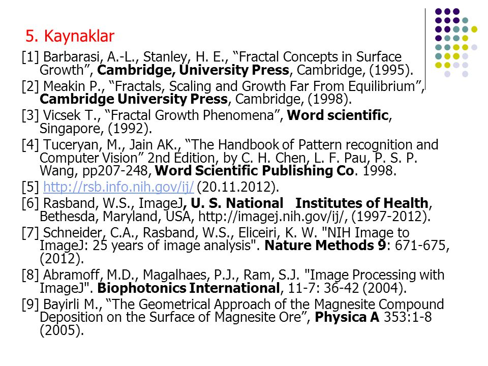 5. Kaynaklar [1] Barbarasi, A.-L., Stanley, H. E., Fractal Concepts in Surface Growth , Cambridge, University Press, Cambridge, (1995).